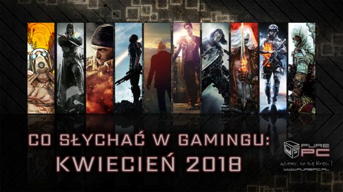 Najciekawsze premiery gier w kwietniu 2018. W co warto zagra [1]