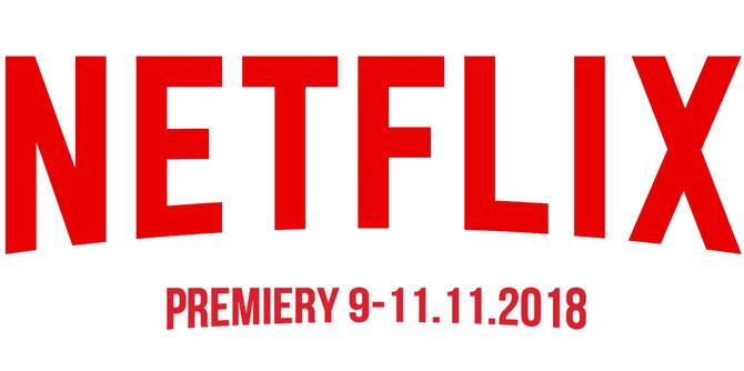 Netflix: sprawdzamy premiery na weekend 9-11 listopada 2018 [1]