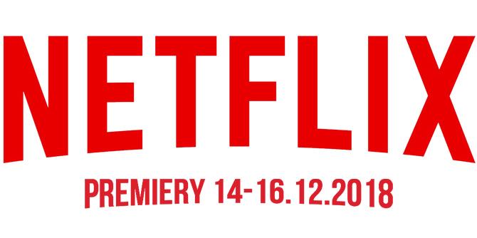 Netflix: sprawdzamy premiery na weekend 14-16 grudnia 2018 [1]