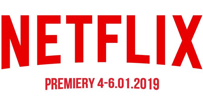 Netflix: sprawdzamy premiery na weekend 4-6 stycznia 2019 [1]