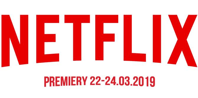 Netflix: sprawdzamy premiery na weekend 22-24 marca 2019 [1]