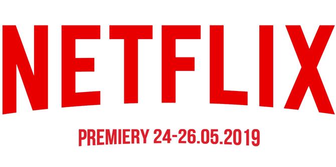 Netflix: sprawdzamy premiery na weekend 24-26 maja 2019 [1]