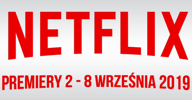 Netflix: premiery na tydzień 2 - 8 września 2019. Co nowego? [5]