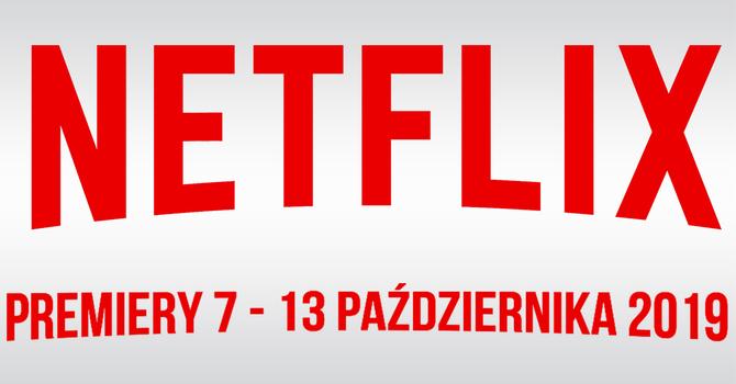 Netflix: filmowe i serialowe premiery na 7-13 października 2019 [1]