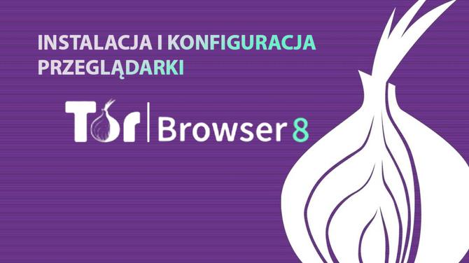 Jak zainstalować i poprawnie skonfigurować przeglądarkę Tor 8.0 [3]